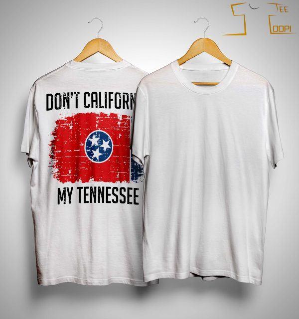 Don't California My Tennessee Shirt
