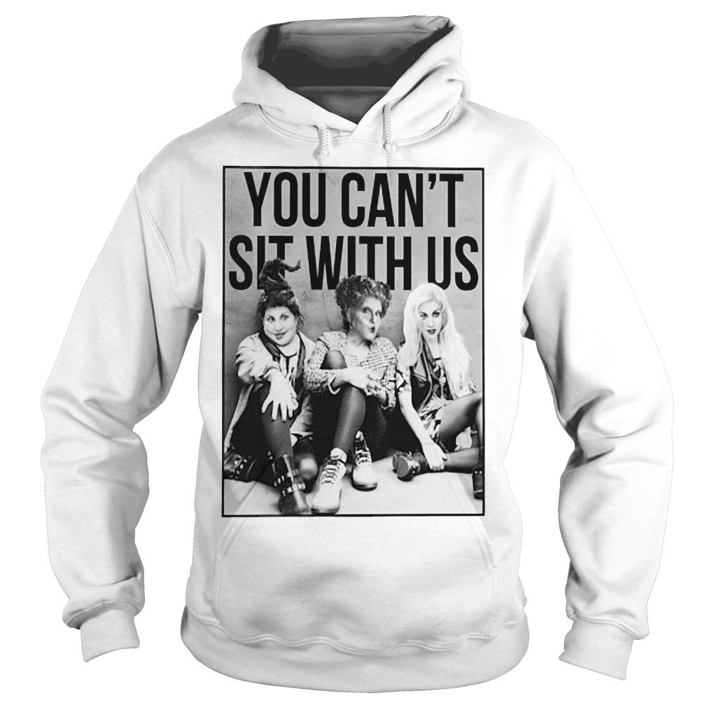 Hocus Pocus You Can't Sit With Us Hoodie