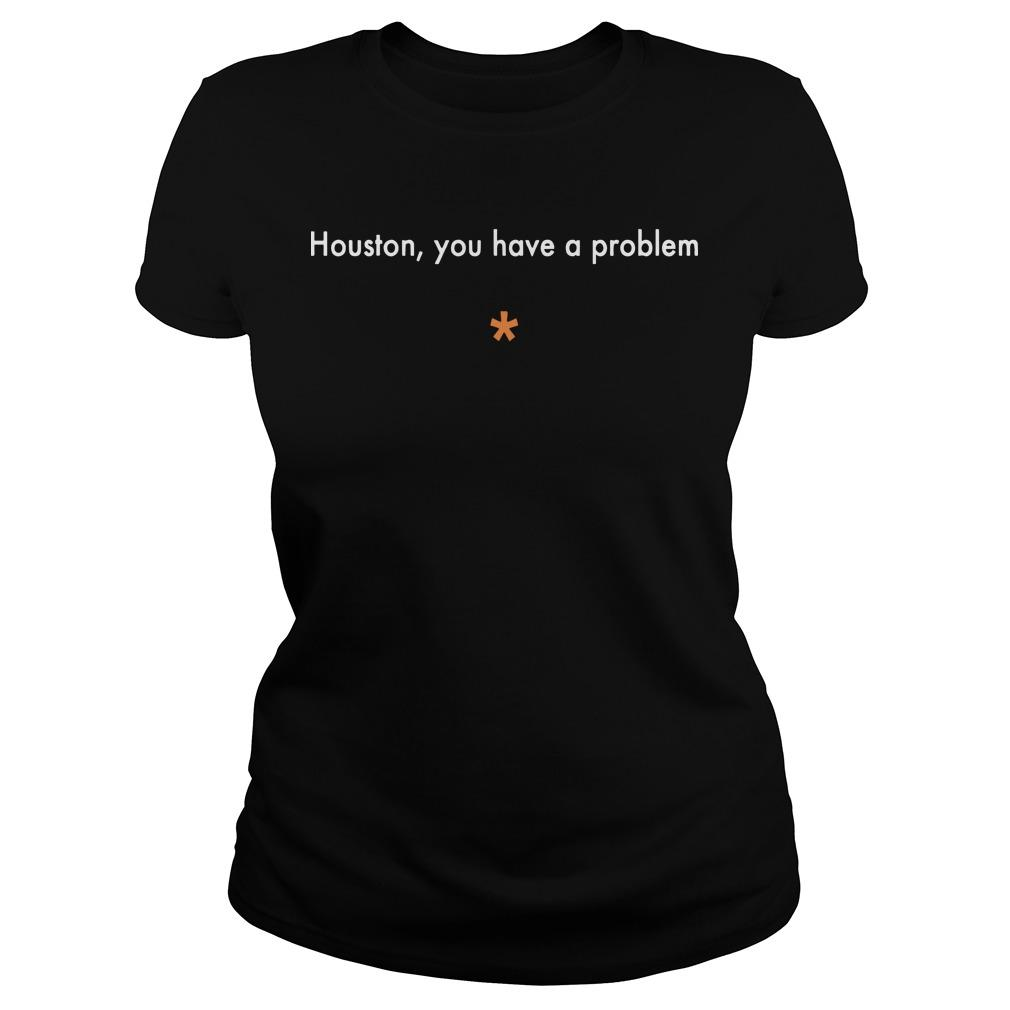 Houston You Have A Problem Longsleeve