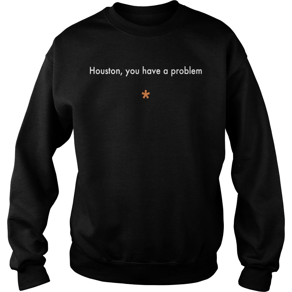 Houston You Have A Problem Sweater