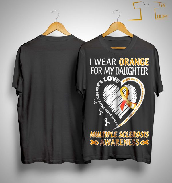 I Wear Orange For My Daughter Multiple Sclerosis Awareness Shirt