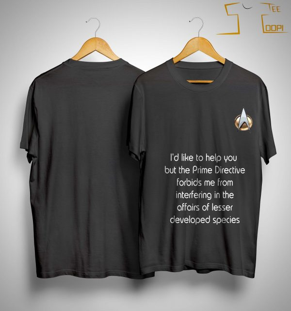 I'd Like To Help You But The Prime Directive Forbids Me Shirt