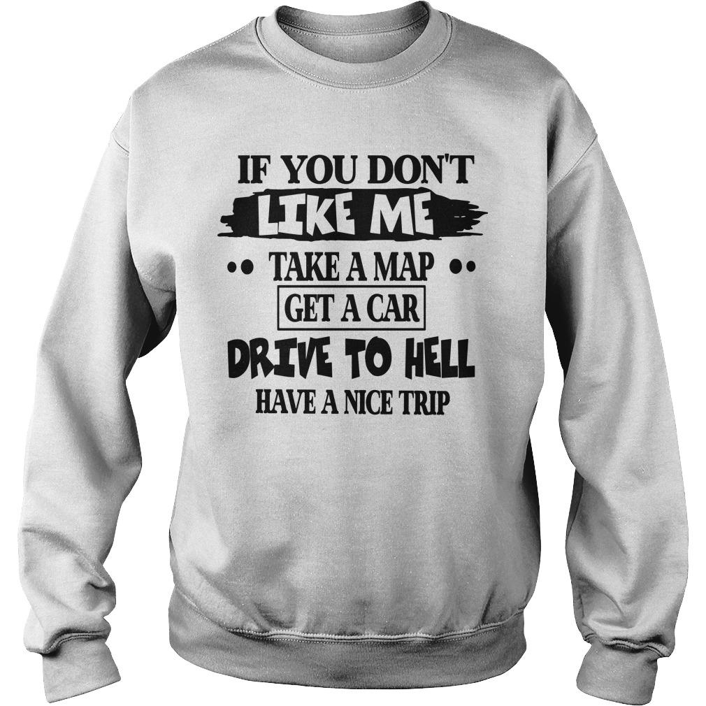 If You Don't Like Me Take A Map Get A Car Drive To Hell Have A Nice Trip Sweater