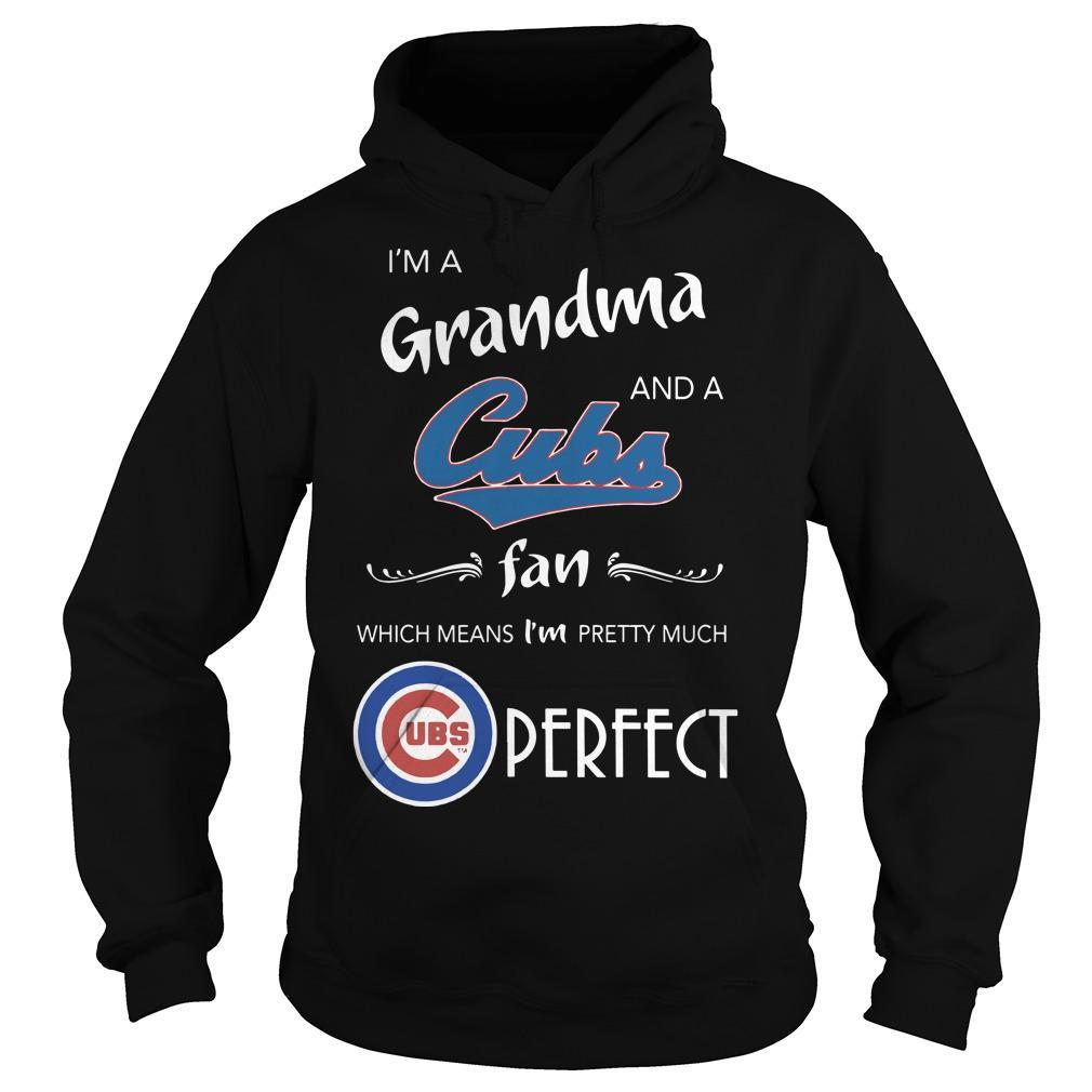 I'm A Grandma And A Cubs Fan Which Means I'm Pretty Much Perfect Hoodie