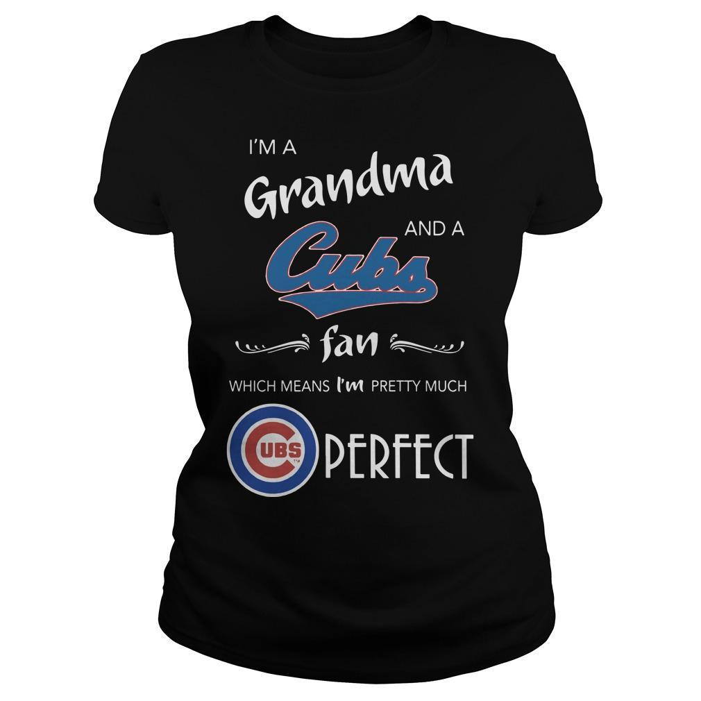 I'm A Grandma And A Cubs Fan Which Means I'm Pretty Much Perfect Longsleeve