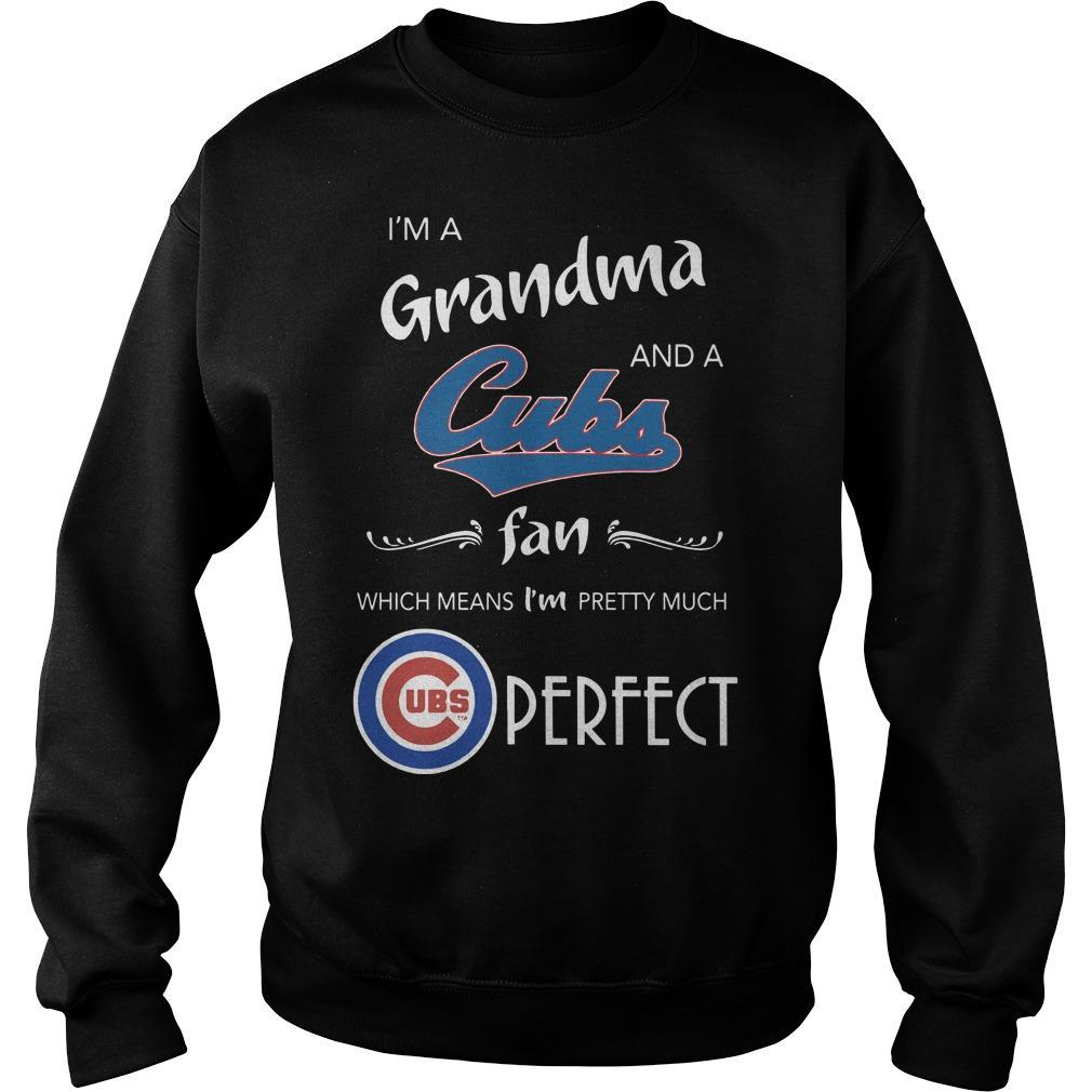 I'm A Grandma And A Cubs Fan Which Means I'm Pretty Much Perfect Sweater