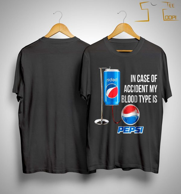 In Case Of Accident My Blood Type Is Pepsi Shirt