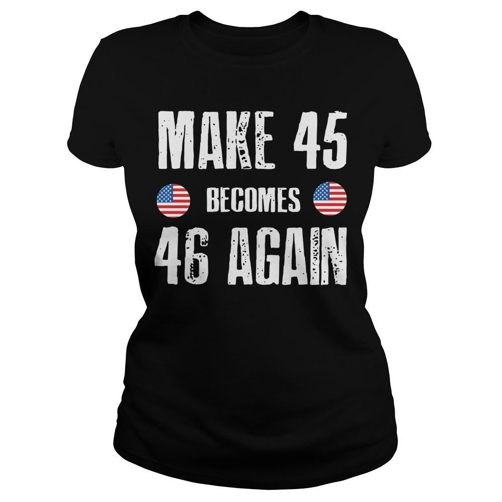 Make 45 Becomes 46 Again Longsleeve