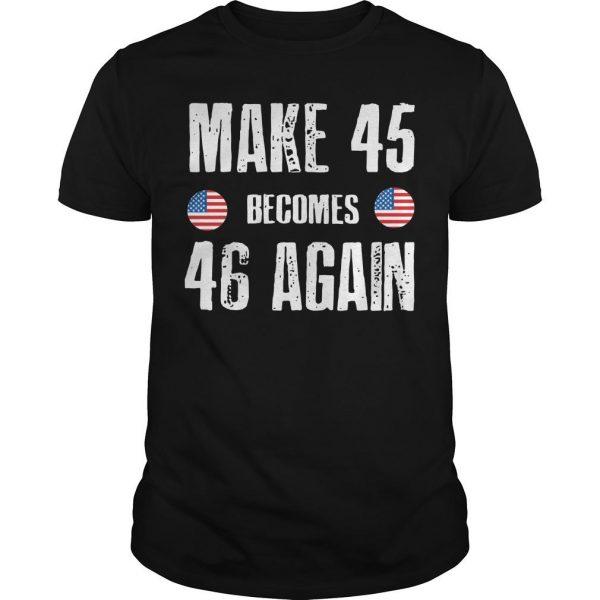 Make 45 Becomes 46 Again Shirt