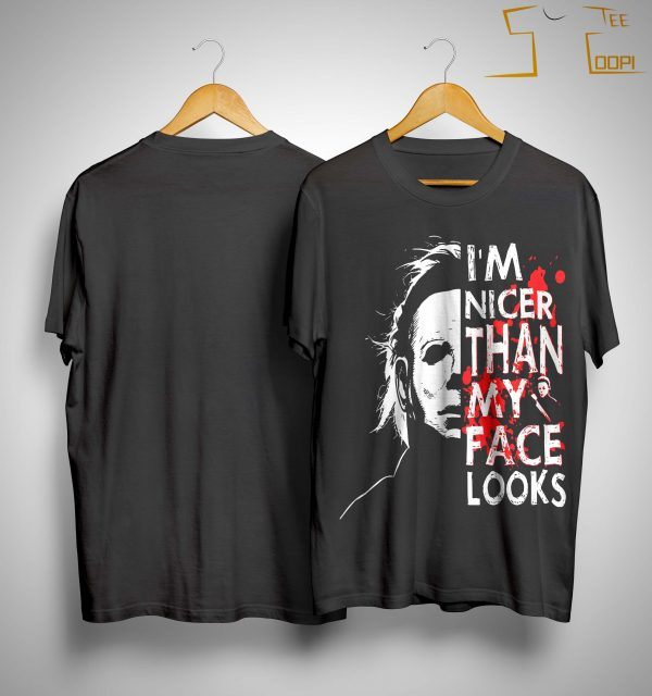 Michael Myers I'm Nicer Than My Face Looks Shirt