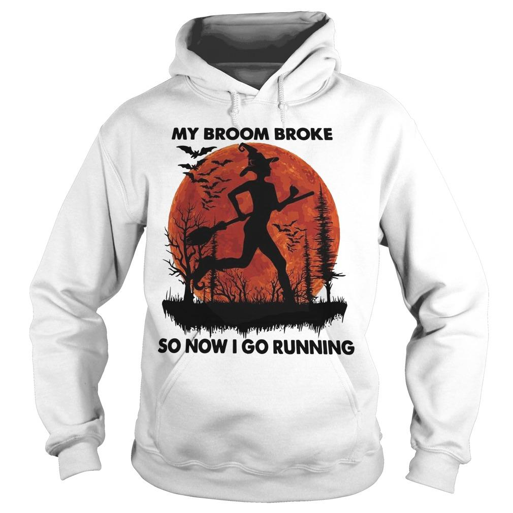 My Broom Broke So Now I Go Running Hoodie
