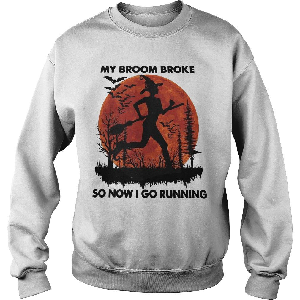My Broom Broke So Now I Go Running Sweater