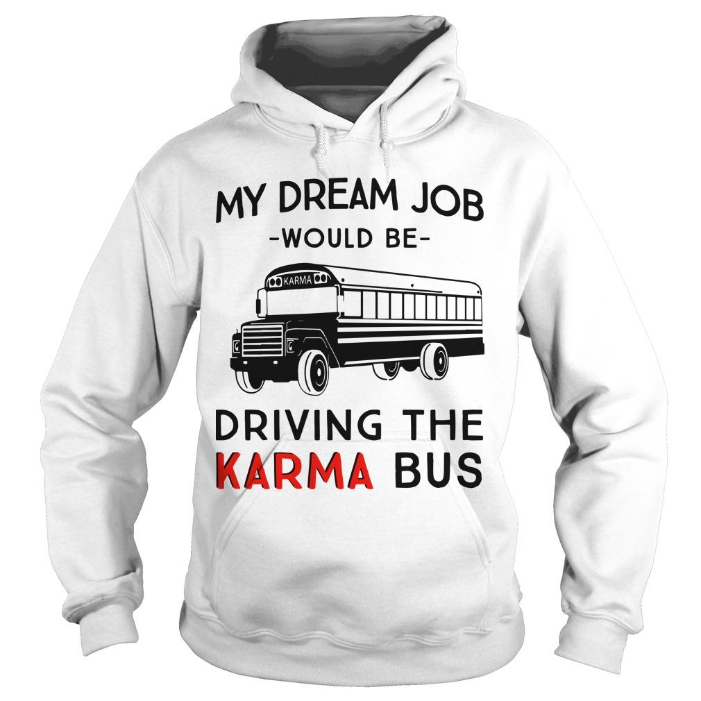 My Dream Job Would Be Driving The Karma Bus Hoodie