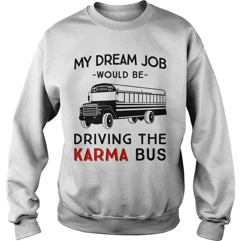 My Dream Job Would Be Driving The Karma Bus Sweater
