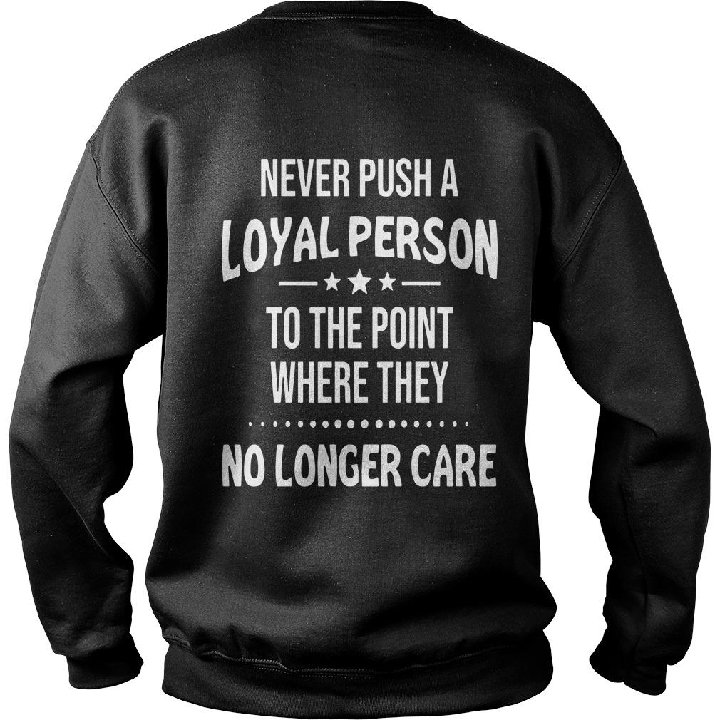 Never Push A Loyal Person To The Point Where They No Longer Care Sweater