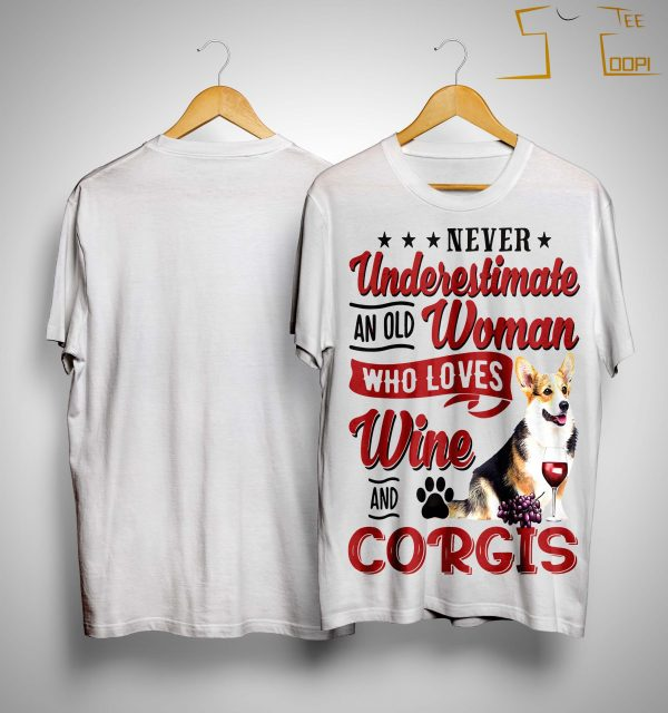 Never Underestimate And Old Woman Who Loves Wine And Corgis Shirt