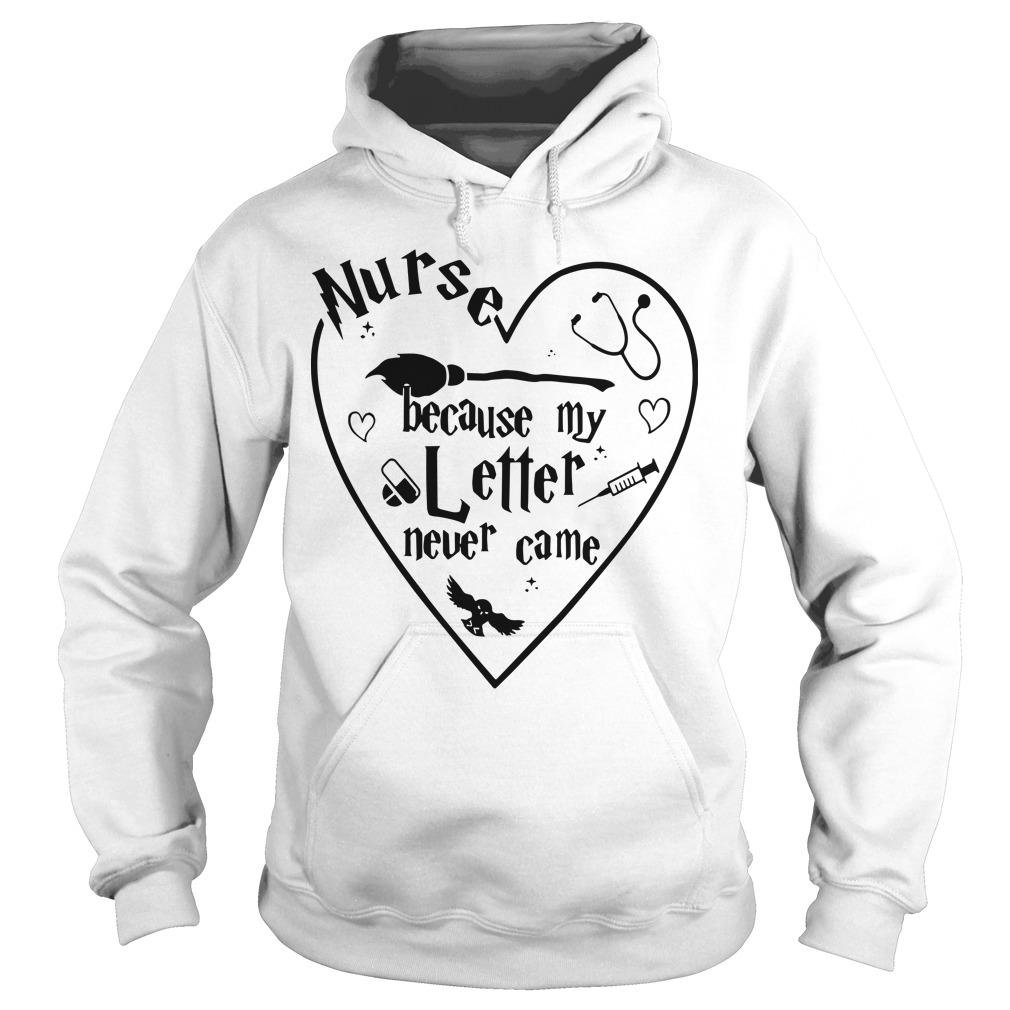 Nurse Because My Letter Never Came Hoodie