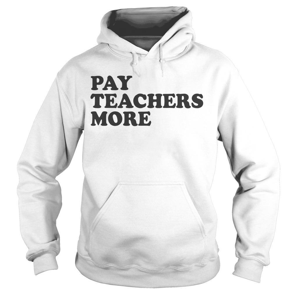 Pay Teachers More Hoodie