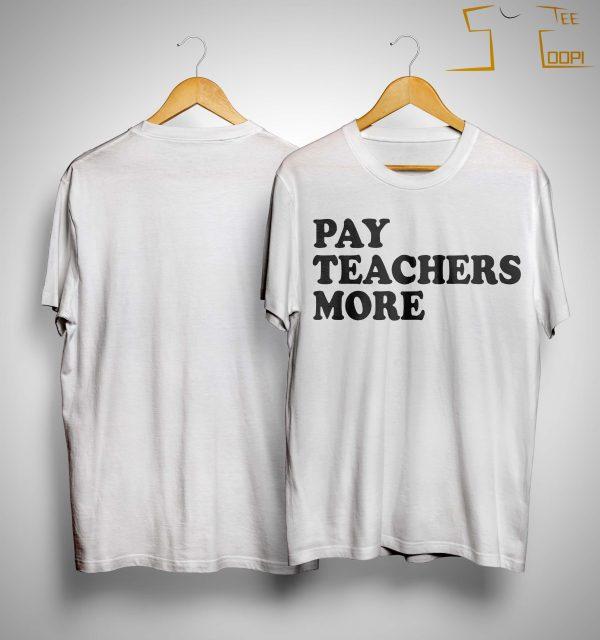 Pay Teachers More Shirt