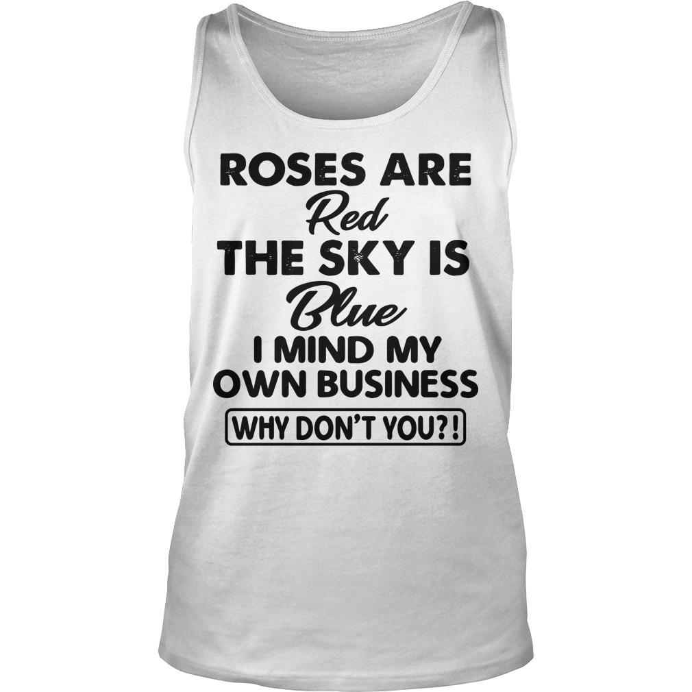 Roses Are Red The Sky Is Blue I Mind My Own Business Tank Top