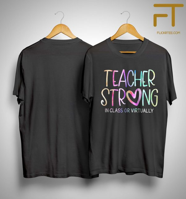 Teacher Strong In Class Or Virtually Shirt