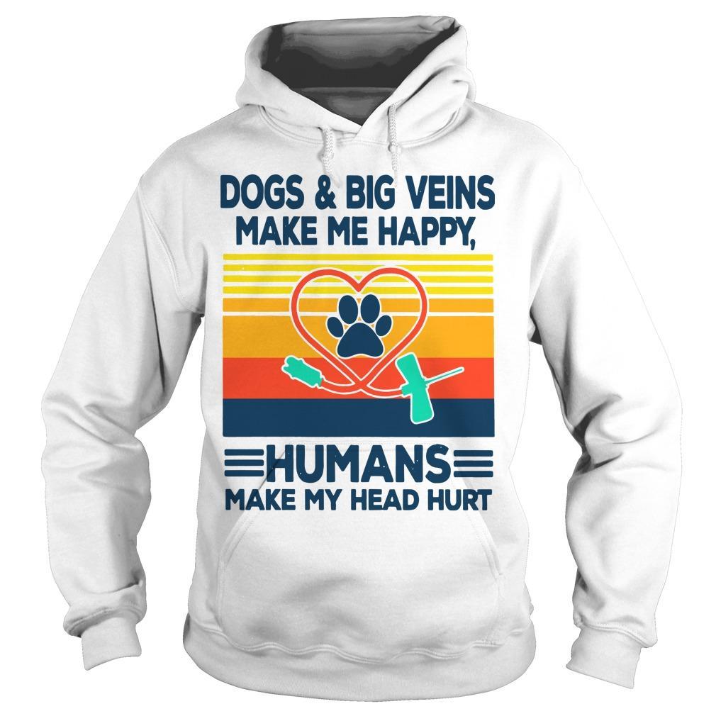 Vintage Dogs And Big Veins Make Me Happy Humans Make My Head Hurt Hoodie