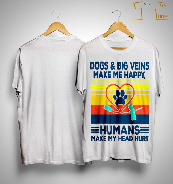 Vintage Dogs And Big Veins Make Me Happy Humans Make My Head Hurt Shirt