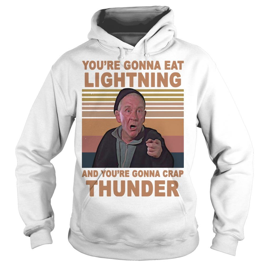 Vintage You're Gonna Eat Lightning And You're Gonna Crap Thunder Hoodie