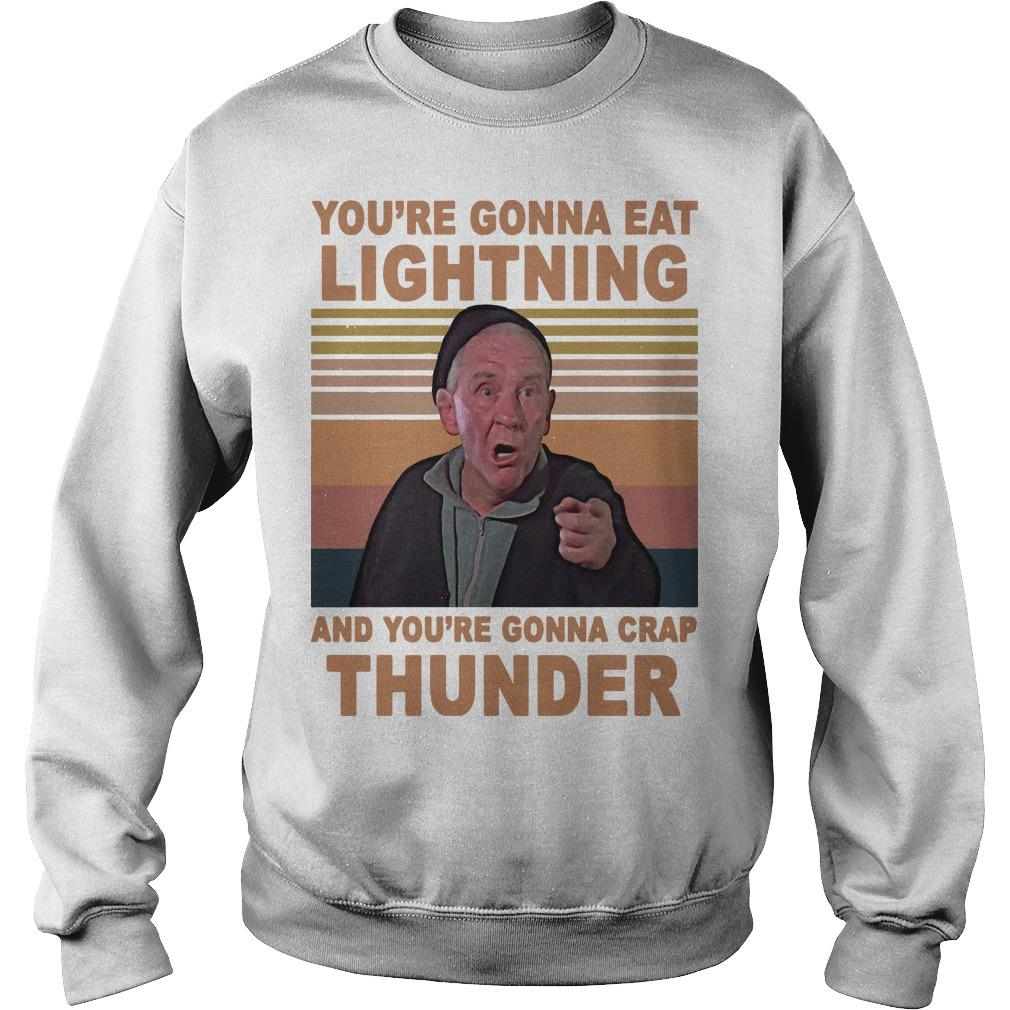 Vintage You're Gonna Eat Lightning And You're Gonna Crap Thunder Sweater