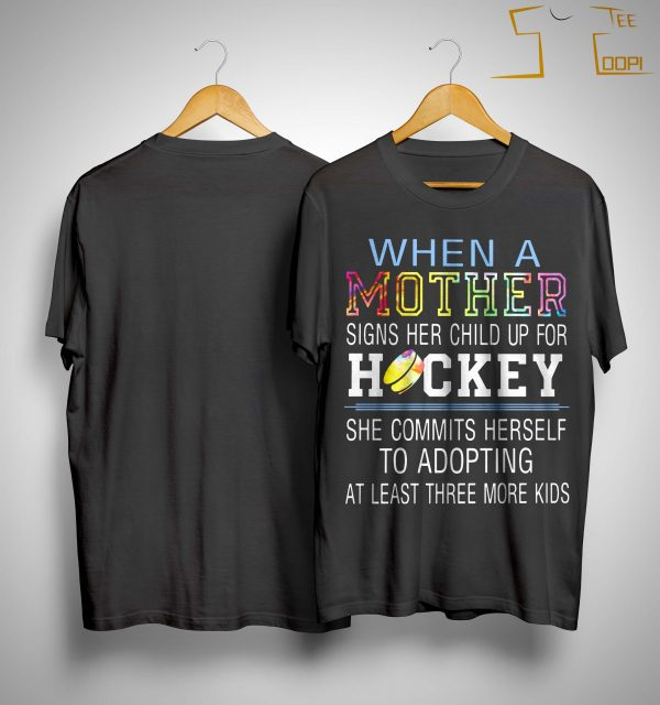 When A Mother Signs Her Child Up For Hockey She Commits Herself Shirt