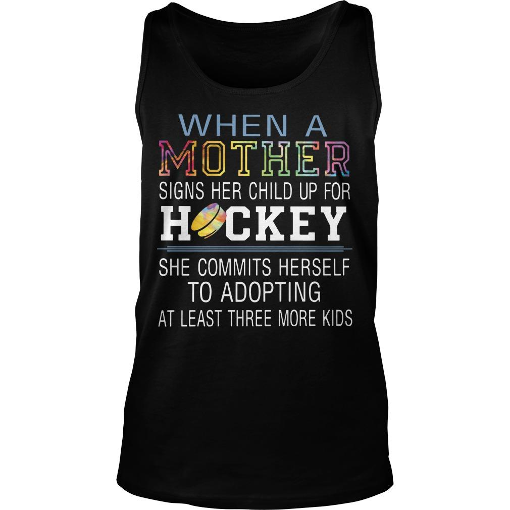 When A Mother Signs Her Child Up For Hockey She Commits Herself Tank Top