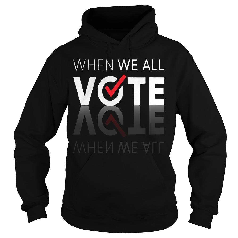 When We All Vote T Hoodie