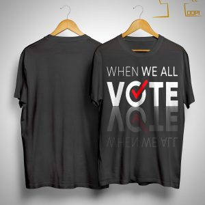 When We All Vote T Shirt