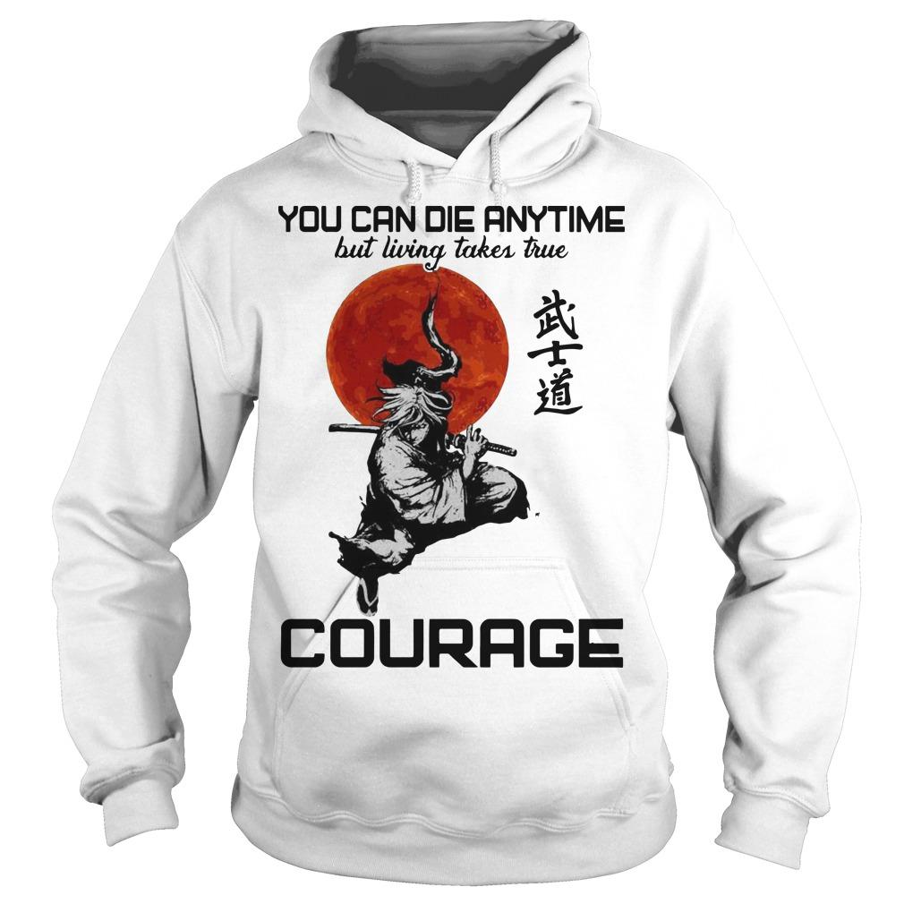 You Can Die Anytime But Living Taker True Courage Hoodie