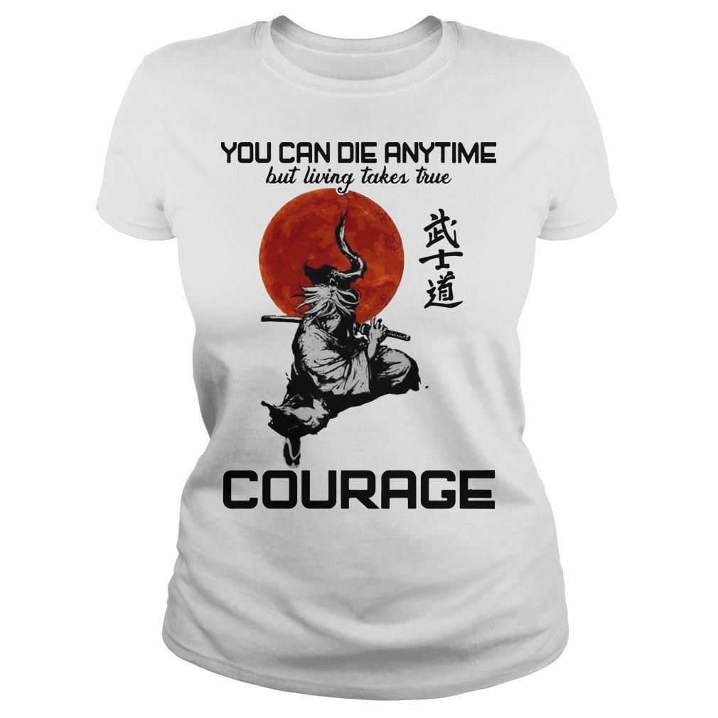 You Can Die Anytime But Living Taker True Courage Longsleeve