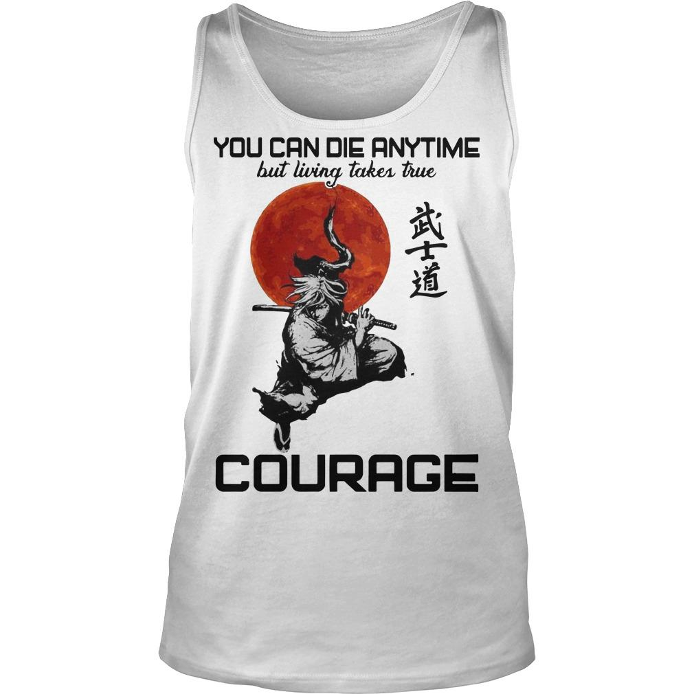 You Can Die Anytime But Living Taker True Courage Tank Top