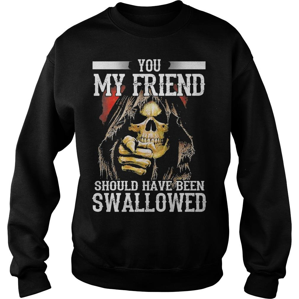 You My Friend Should Have Been Swallowed Sweater