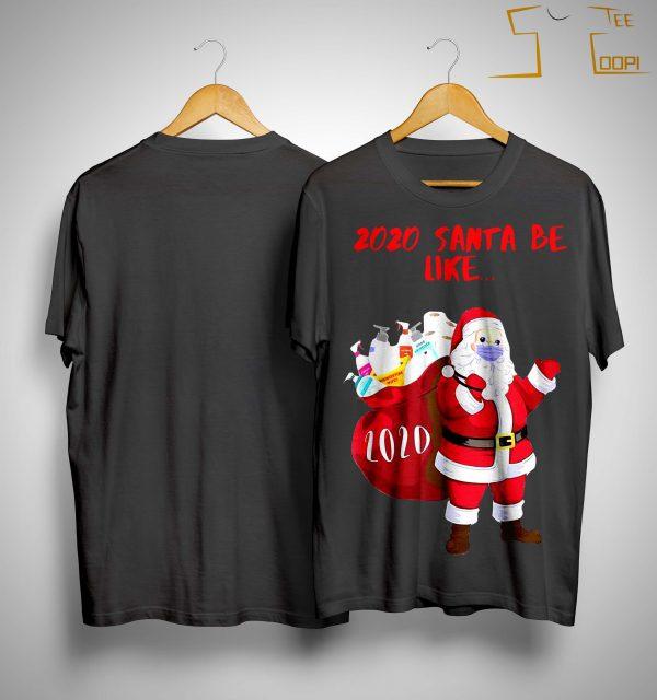 2020 Santa Be Like Shirt