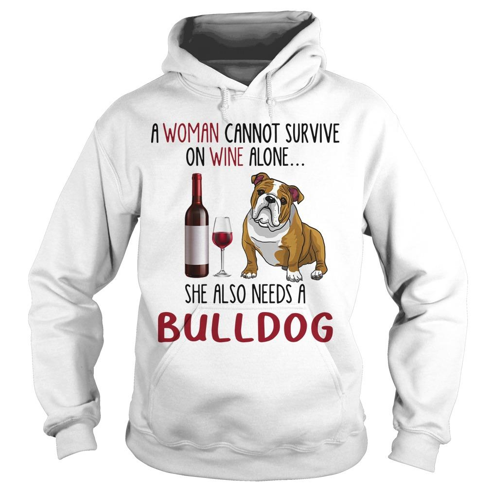 A Woman Cannot Survive On Wine Alone She Also Needs A Bulldog Hoodie