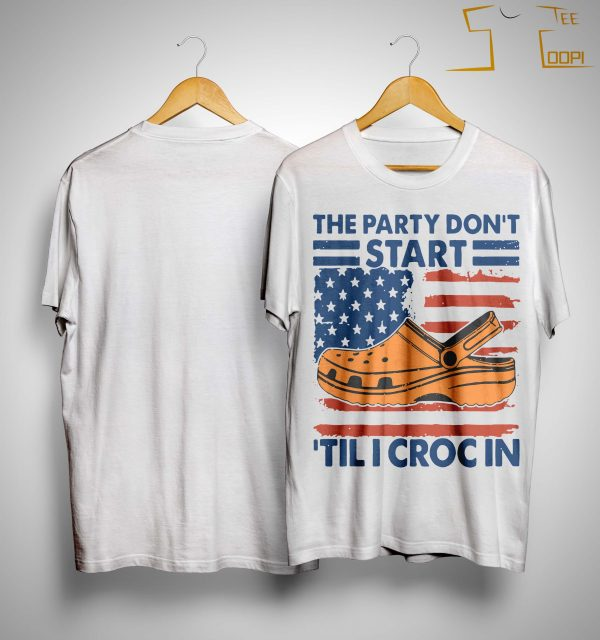 American Flag The Party Don't Start 'til I Croc In Shirt