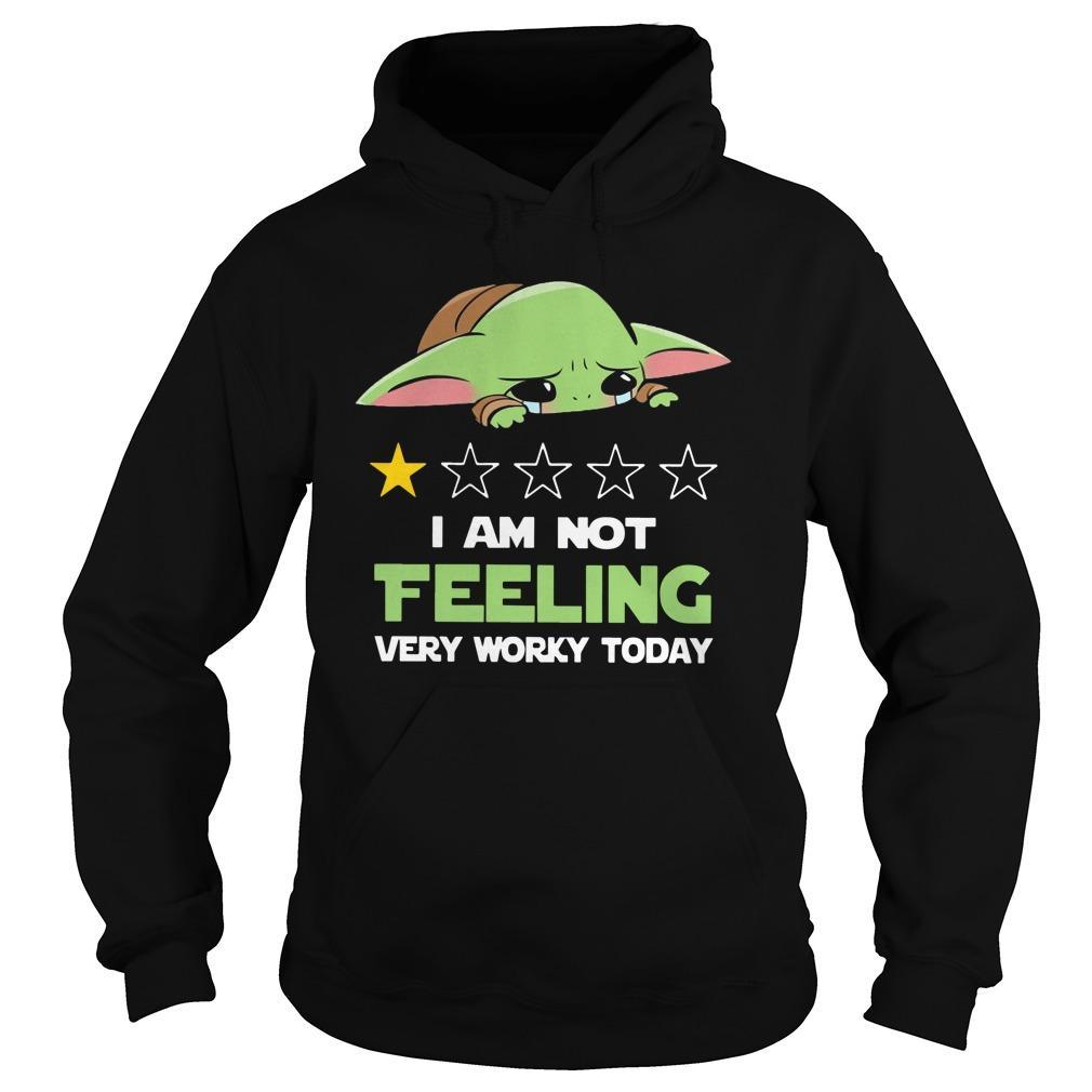 Baby Yoda I Am Not Feeling Very Worky Today Hoodie