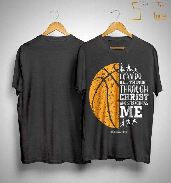 Basketball I Can Do All Things Through Christ Who Strengthens Me Shirt