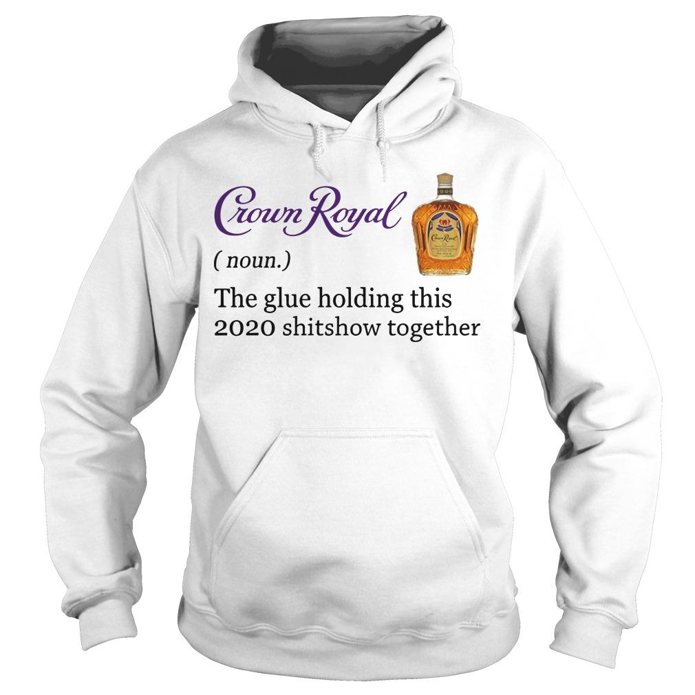 Crown Royal The Glue Holding This 2020 Shitshow Together Hoodie