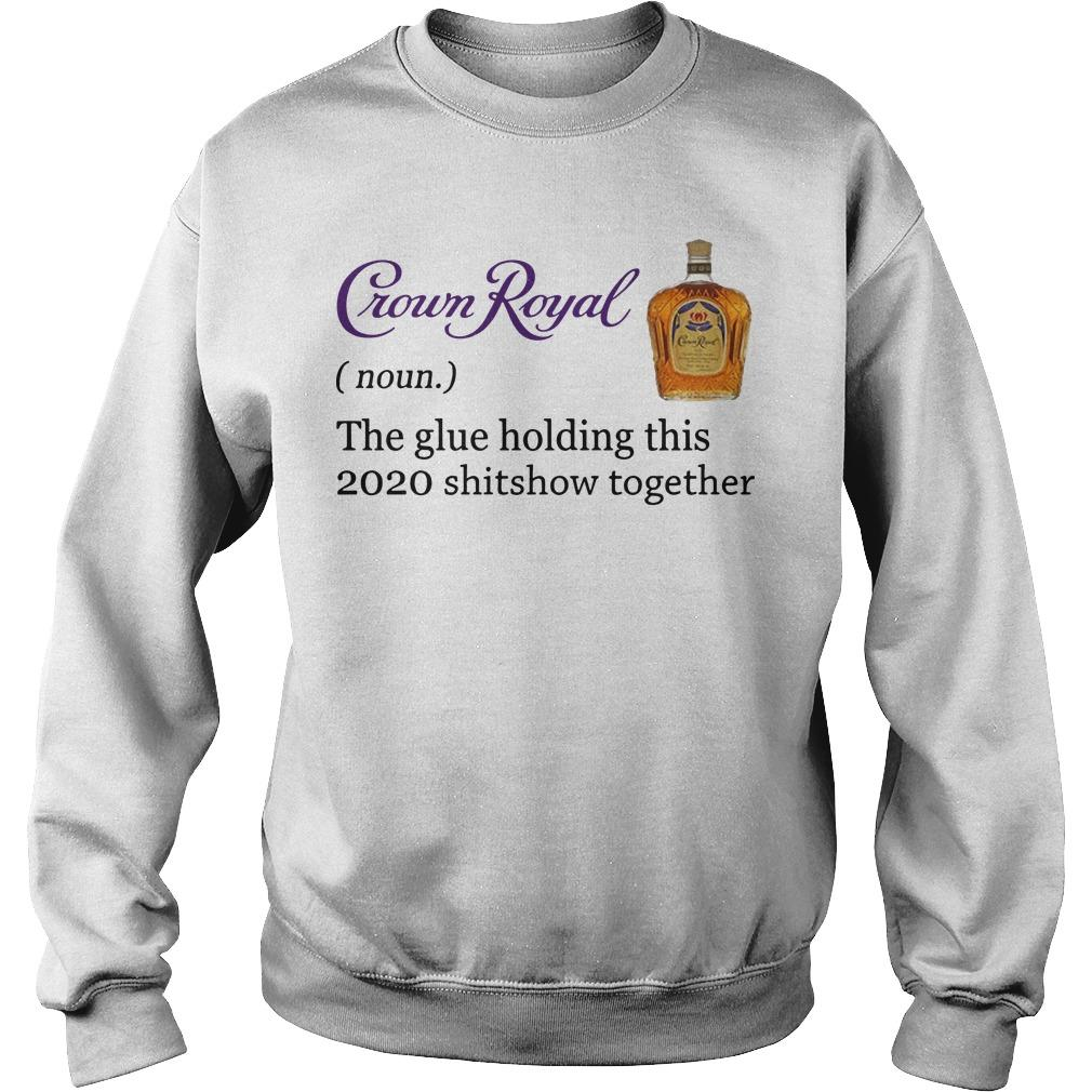 Crown Royal The Glue Holding This 2020 Shitshow Together Sweater