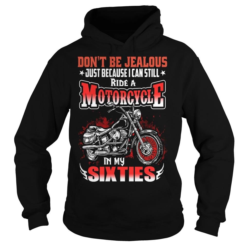 Don't Be Jealous Just Because I Can Still Ride A Motorcycle Hoodie
