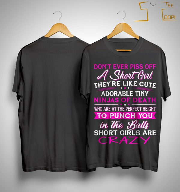 Don't Ever Piss Off A Short Girl They're Like Cute Shirt