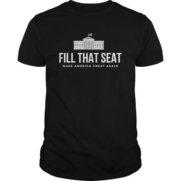 Fill That Seat T Shirt