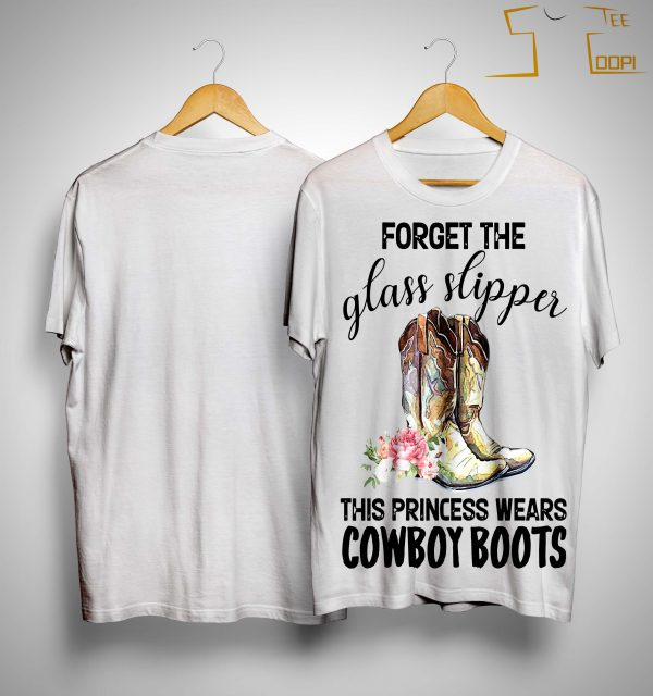 Forget The Glass Slipper This Princess Wears Cowboy Boots Shirt