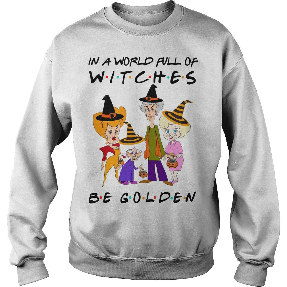 Friends In A World Full Of Witches Be Golden Sweater