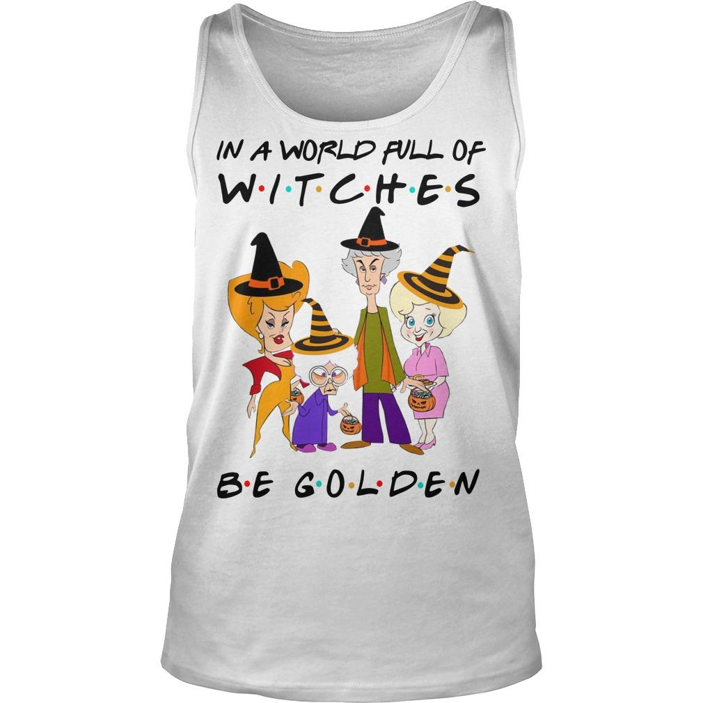 Friends In A World Full Of Witches Be Golden Tank Top
